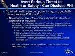 avert serious threat to health or safety can disclose phi1
