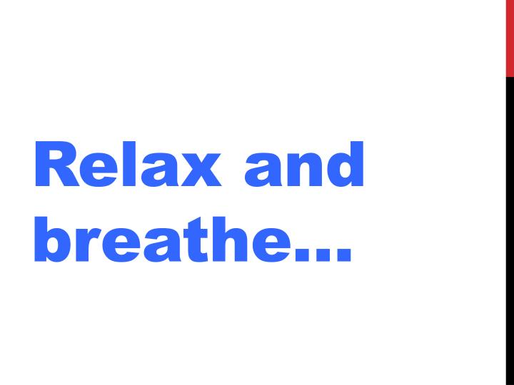 Relax and breathe…