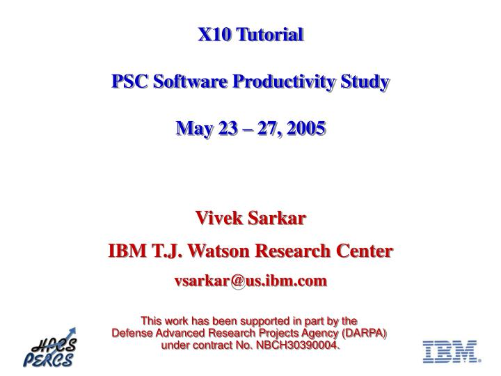 x10 tutorial psc software productivity study may 23 27 2005 n.