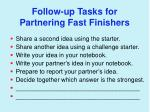 follow up tasks for partnering fast finishers