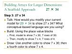 building arrays for larger dimensions a scaffold approach 27 341