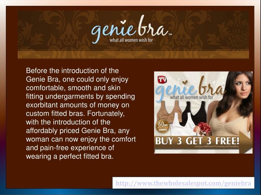 Before the introduction of the Genie Bra, one could only enjoy comfortable, smooth and skin fitting undergarments by spending exorbitant amounts of money on custom fitted bras. Fortunately, with the introduction of the affordably priced Genie Bra, any woman can now enjoy the comfort and pain-free experience of wearing a perfect fitted bra.