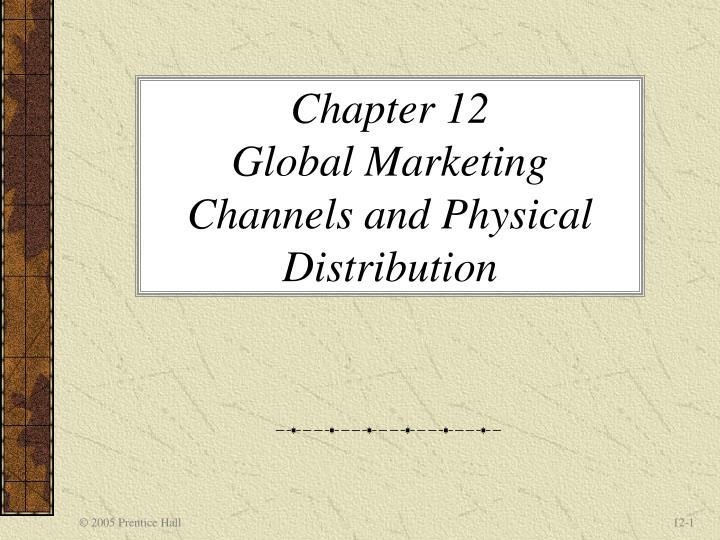 chapter 12 global marketing channels and physical distribution n.
