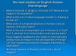we need studies on english korean interlanguage