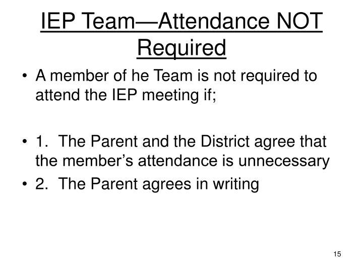 IEP Team—Attendance NOT Required