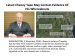 latest cheney tape may contain evidence of his whereabouts