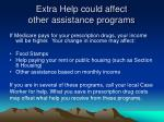 extra help could affect other assistance programs