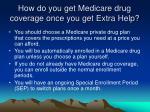 how do you get medicare drug coverage once you get extra help