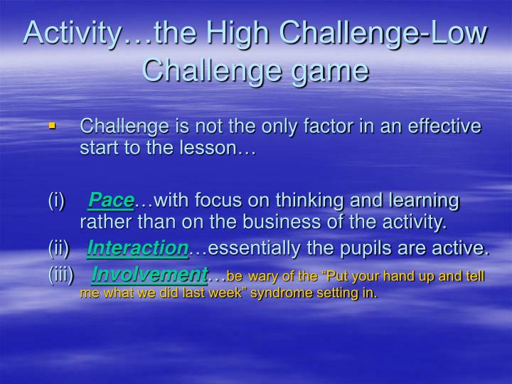 Activity…the High Challenge-Low Challenge game