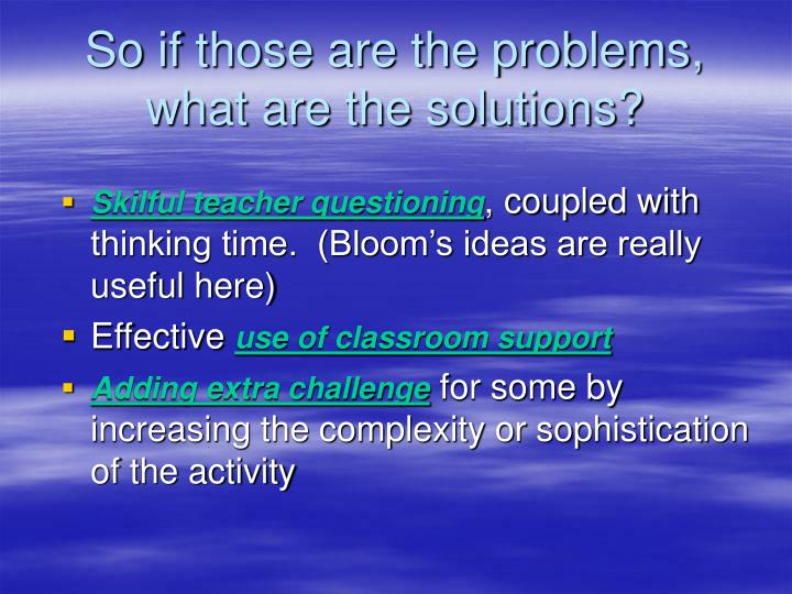 So if those are the problems, what are the solutions?
