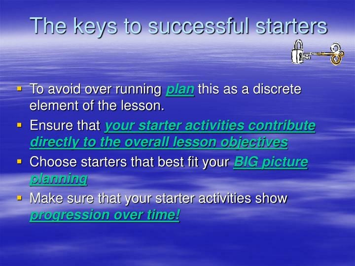 The keys to successful starters