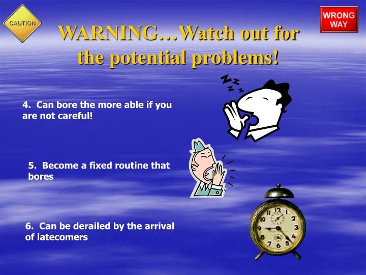 WARNING…Watch out for the potential problems!