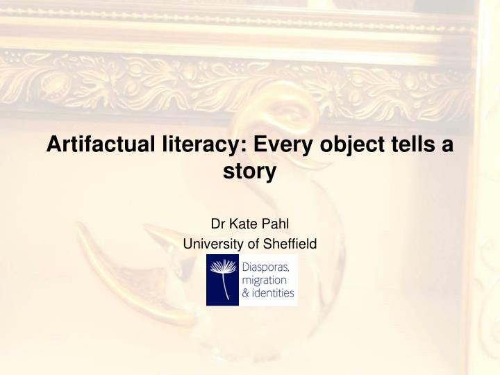 artifactual literacy every object tells a story