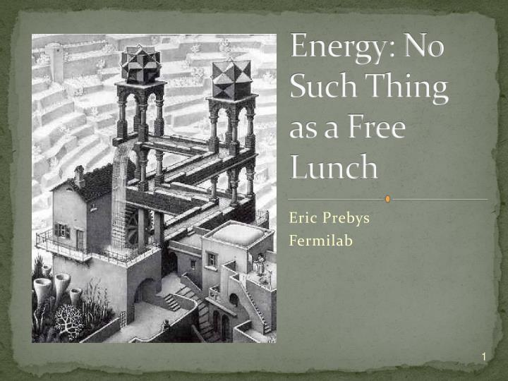 Energy no such thing as a free lunch