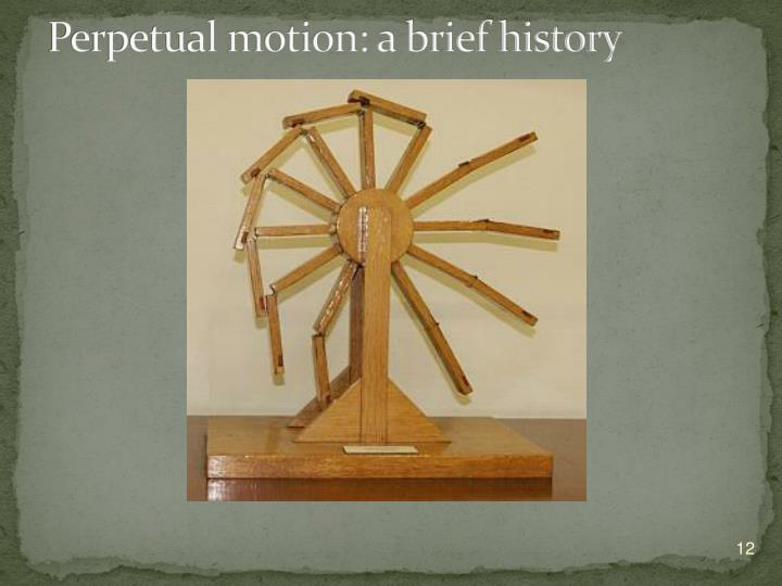 Perpetual motion: a brief history