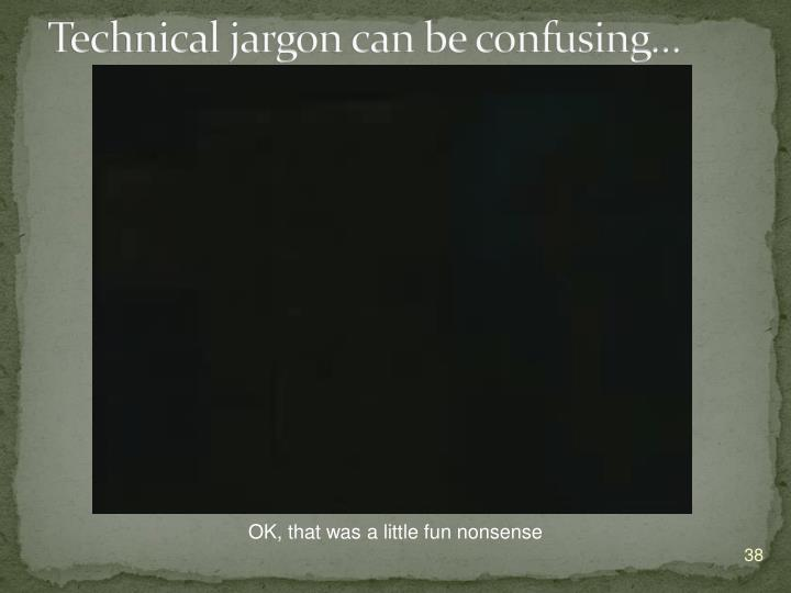 Technical jargon can be confusing