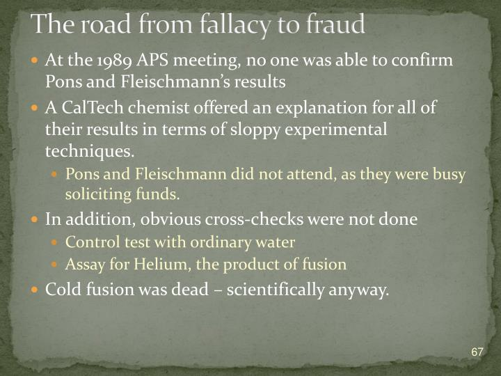 The road from fallacy to fraud