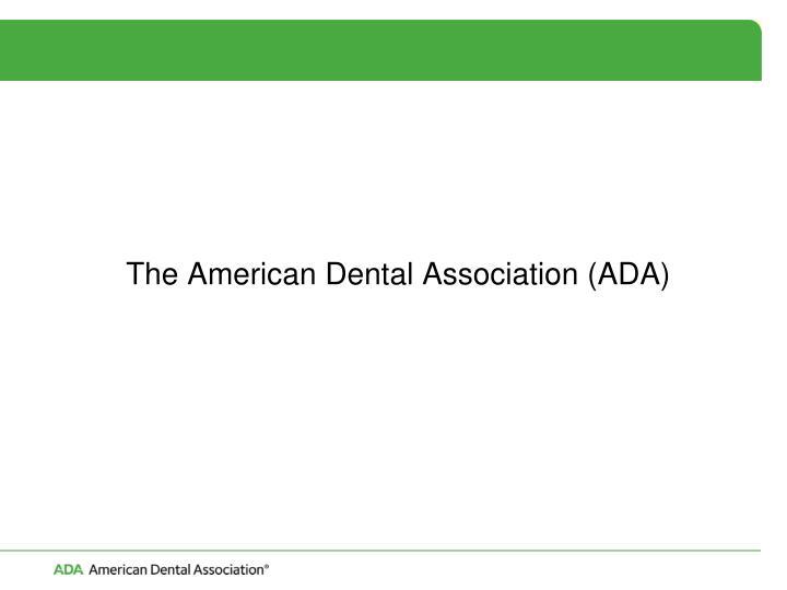 The American Dental Association (ADA)