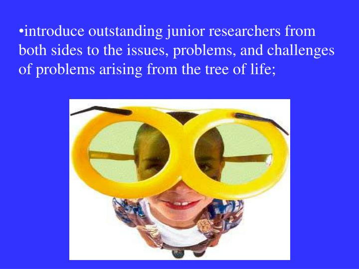 introduce outstanding junior researchers from both sides to the issues, problems, and challenges of problems arising from the tree of life;