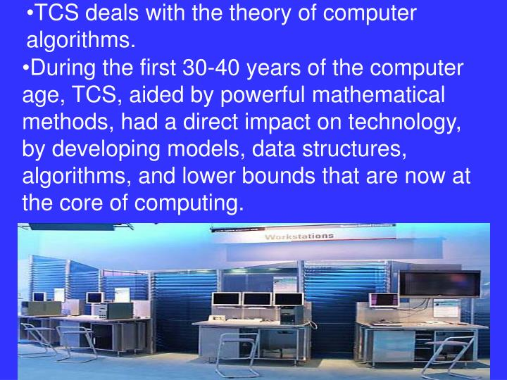 TCS deals with the theory of computer algorithms.