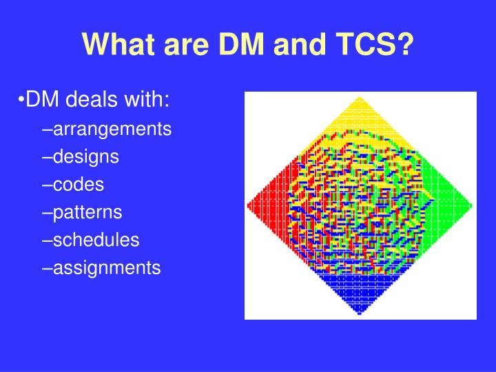 What are DM and TCS?