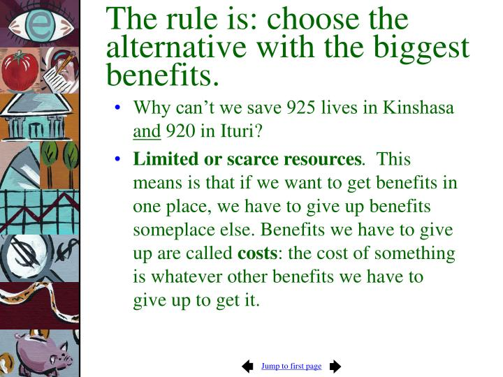 The rule is: choose the alternative with the biggest benefits.