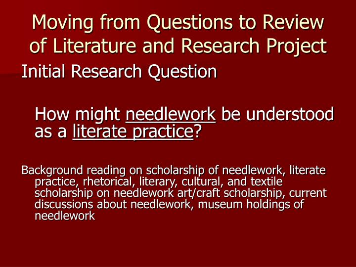 Moving from Questions to Review of Literature and Research Project