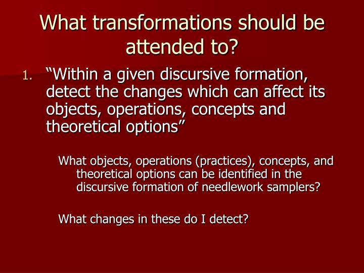 What transformations should be attended to?
