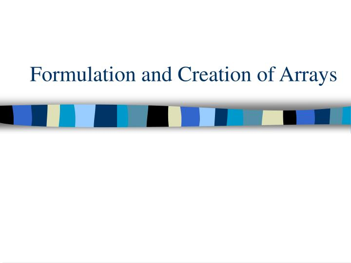 Formulation and Creation of Arrays