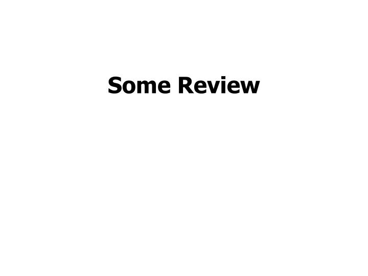 Some Review