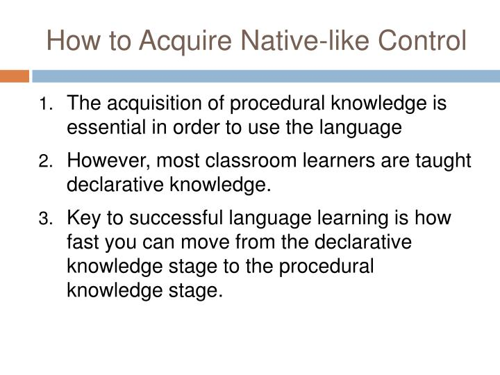 How to Acquire Native-like Control