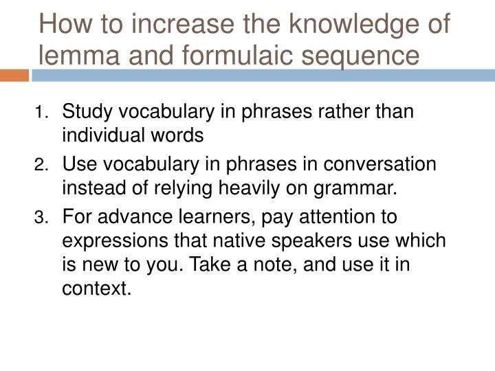 How to increase the knowledge of lemma and formulaic sequence