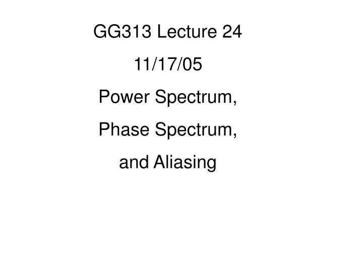 GG313 Lecture 24