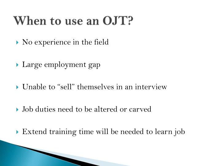 When to use an OJT?