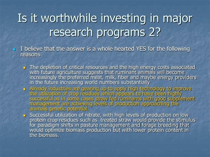 Is it worthwhile investing in major research programs 2?