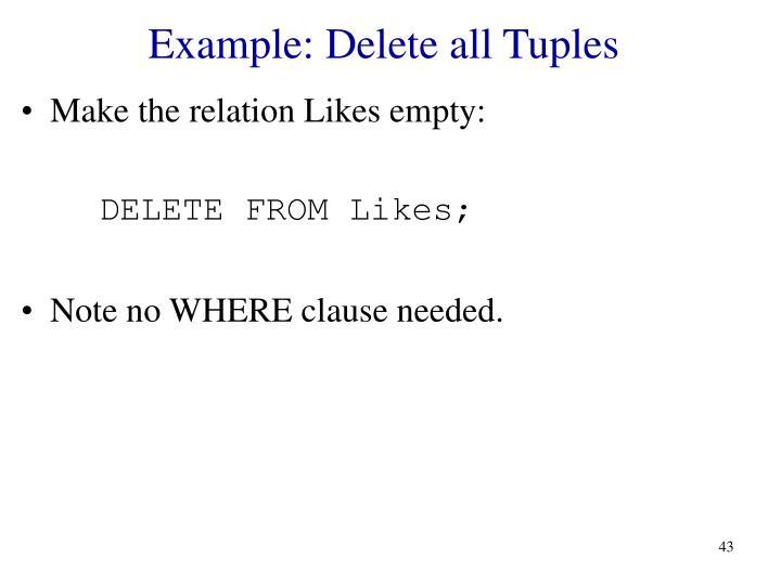 Example: Delete all Tuples
