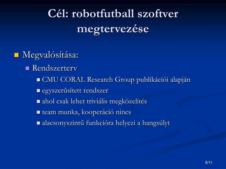 Cél: robotfutball szoftver megtervezése