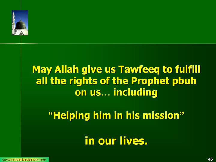 May Allah give us Tawfeeq to fulfill all the rights of the Prophet pbuh on us