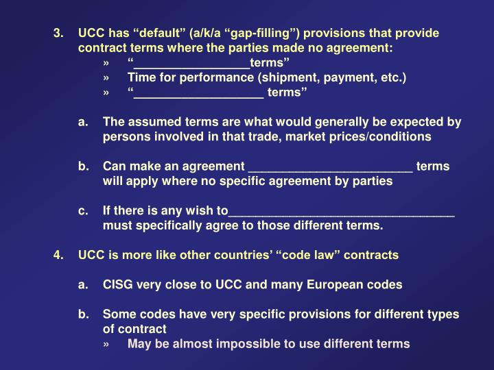 "3.	UCC has ""default"" (a/k/a ""gap-filling"") provisions that provide"