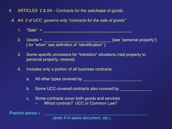 II. 	ARTICLES  2 & 2A – Contracts for the sale/lease of goods.