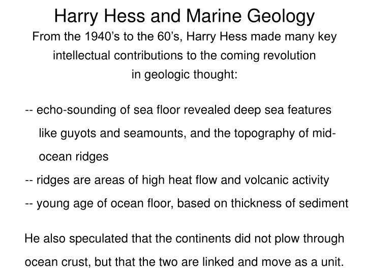 From the 1940's to the 60's, Harry Hess made many key intellectual contributions to the coming revolution