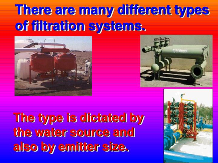 There are many different types of filtration systems.