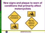 new signs and plaque to warn of conditions that primarily affect motorcyclists