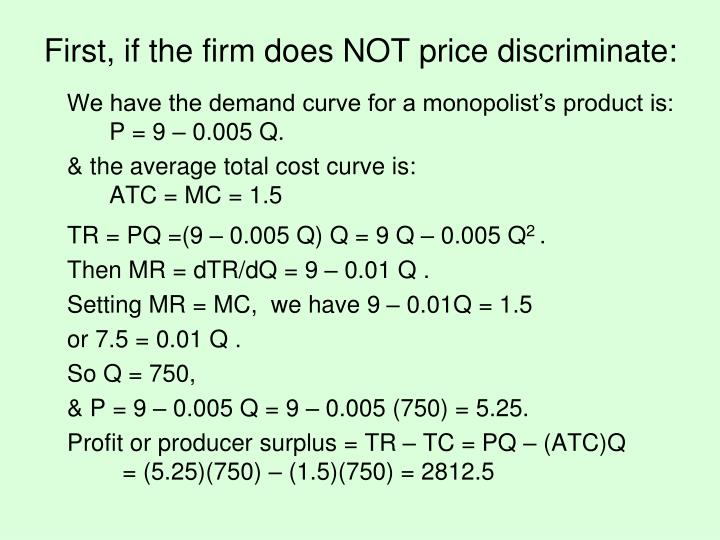First, if the firm does NOT price discriminate: