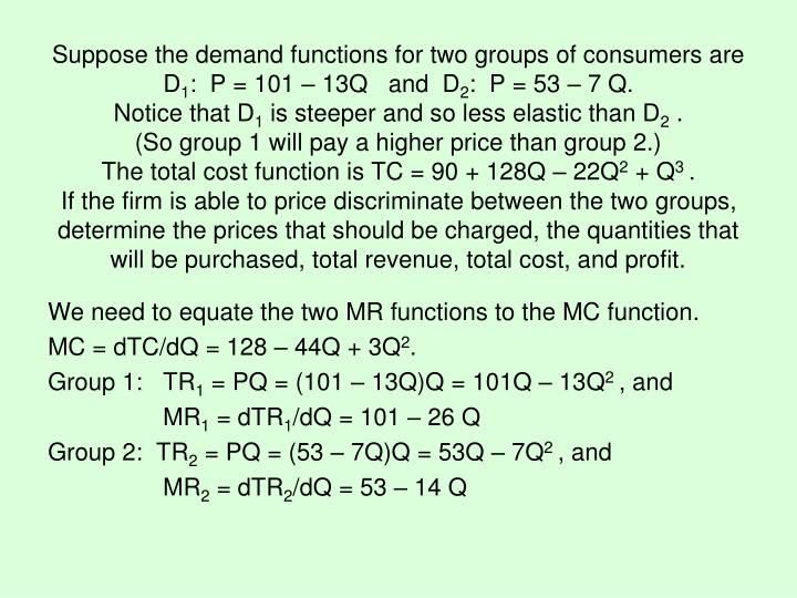 Suppose the demand functions for two groups of consumers are D
