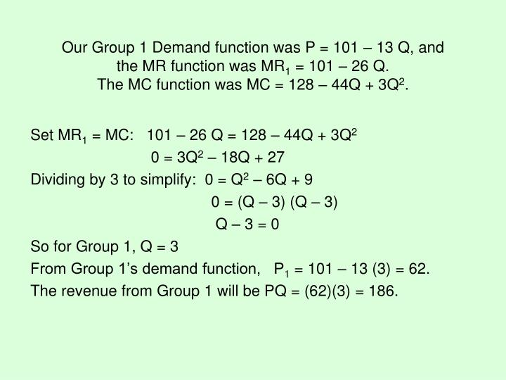 Our Group 1 Demand function was P = 101 – 13 Q, and