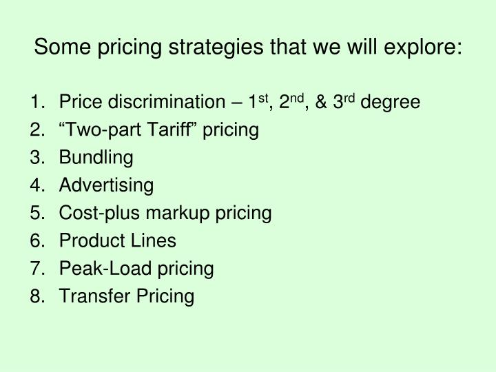 Some pricing strategies that we will explore