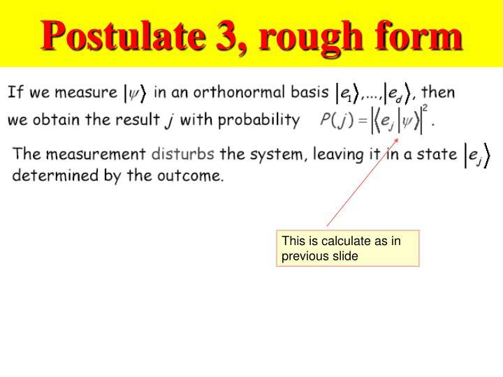Postulate 3, rough form