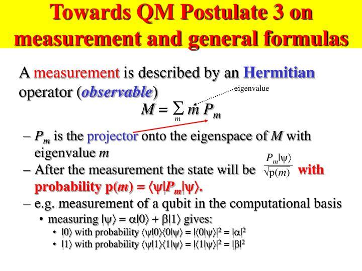 Towards QM Postulate 3 on measurement and general formulas