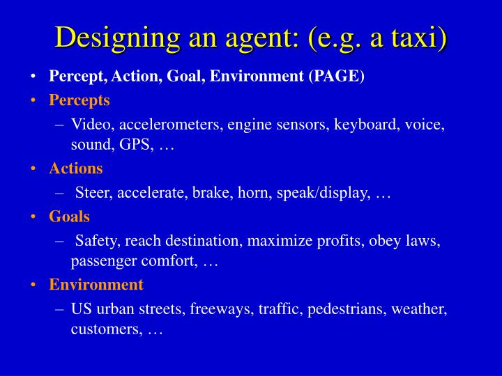 Designing an agent: (e.g. a taxi)